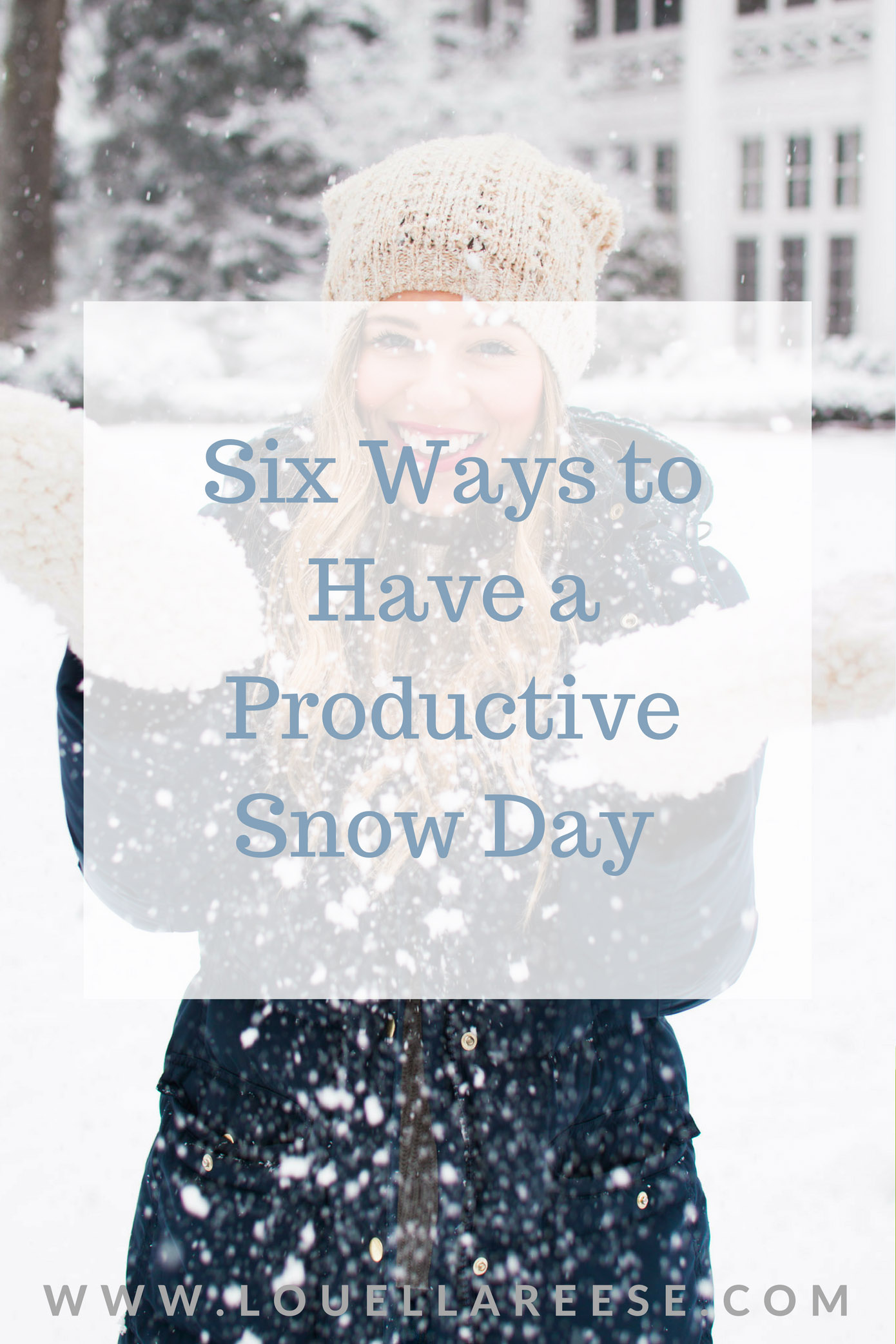 Six Ways to Have a Productive Snow Day | Louella Reese Life & Style Blog