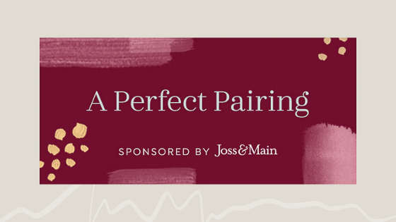 A Perfect Pairing with Joss & Main